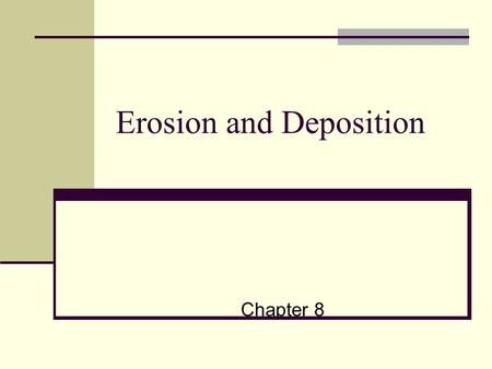 Erosion and Deposition Chapter 8. Changing Earth's Surface Erosion Sediment Deposition Mass Movement Gravity Creep Mudslides Landslides Slump.