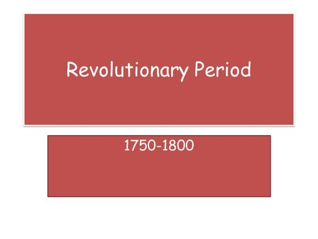 Revolutionary Period 1750-1800. Characteristics High regard for reasoning and scientific observation Strong belief in human progress Freedom from restrictive.