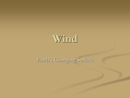 Wind Earth's Changing Surface. Review 5 Agents of Erosion 5 Agents of Erosion Gravity Gravity Running Water Running Water Glaciers Glaciers Wind Waves.