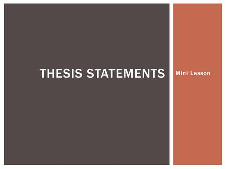 Mini Lesson THESIS STATEMENTS. A thesis statement is a single, complete sentence that succinctly expresses your view concerning a particular topic. It.