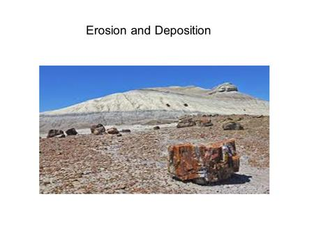 Erosion and Deposition. EROSION: the movement of rock particles by wind, water, ice, or gravity - or – the process by which natural forces move weathered.