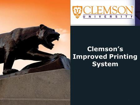 Clemson's Improved Printing System 1. Vision  Work towards a more sustainable future for Clemson.  Create an environment that transforms the campus.