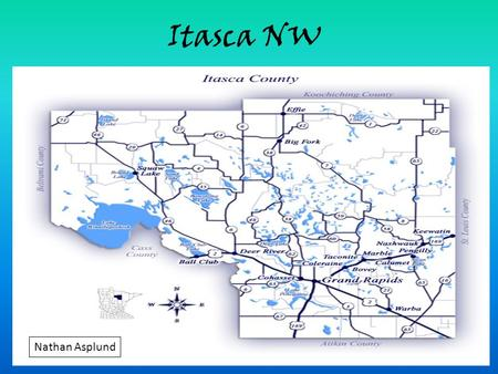 Itasca NW Nathan Asplund. Basic Information Itasca County, with a population of approximately 43,000, is located in north central Minnesota. The county.