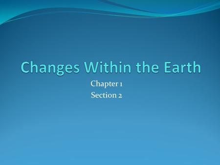 Changes Within the Earth