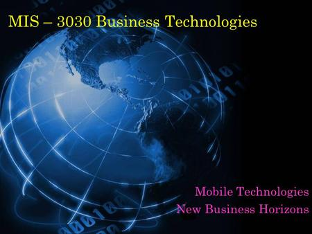 MIS – 3030 Business Technologies Mobile Technologies New Business Horizons.