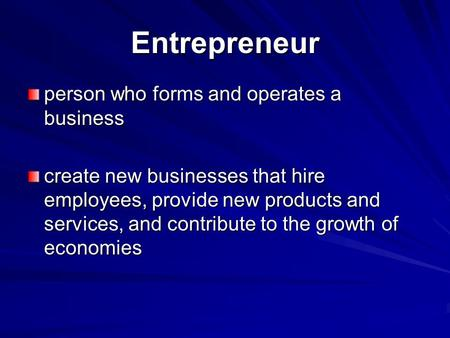 Entrepreneur person who forms and operates a business create new businesses that hire employees, provide new products and services, and contribute to the.
