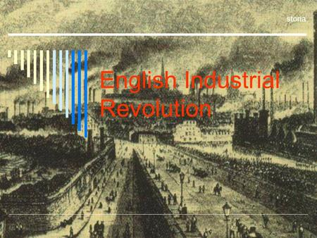 "English Industrial Revolution storia. WHY ""REVOLUTION""?  We can say it was a REVOLUTION because it CHANGED the life of people."