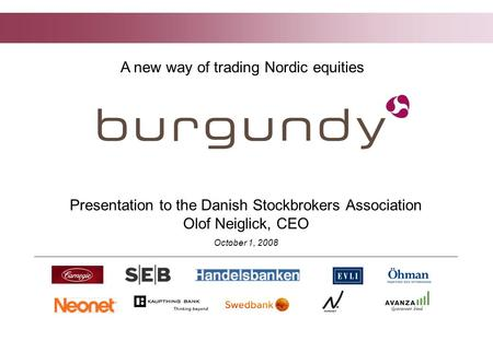 1 1 Presentation to the Danish Stockbrokers Association Olof Neiglick, CEO October 1, 2008 A new way of trading Nordic equities.
