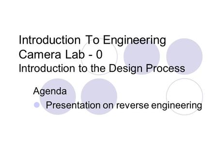 Introduction To Engineering Camera Lab - 0 Introduction to the Design Process Agenda Presentation on reverse engineering.