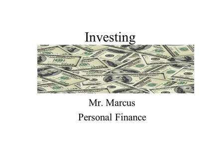 Investing Mr. Marcus Personal Finance. Why Should You Invest? To beat inflation To increase wealth To make money To let your money work for you. Does.