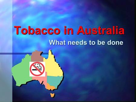 Tobacco in Australia What needs to be done. The problem Tobacco: our No. 1 preventable health, drug problem  Kills around 15,000 Australians a year 