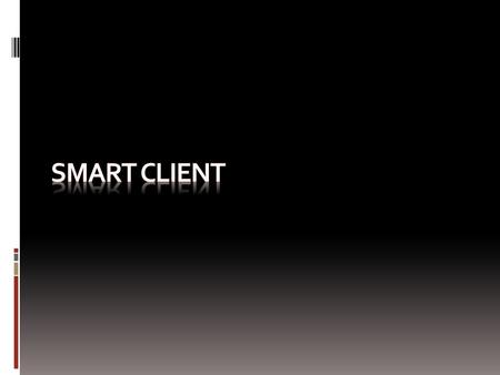  Evolution of Smart Client  What is Smart client?  Types of Smart client  Architectural challenges  Smart Client Architecture  Demo application.