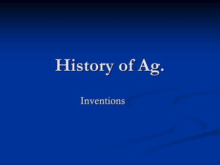 History of Ag. Inventions. REAPER Inventor: Cyrus McCormick Inventor: Cyrus McCormick Invented in: 1834 Invented in: 1834 Used for: cut small grain Used.