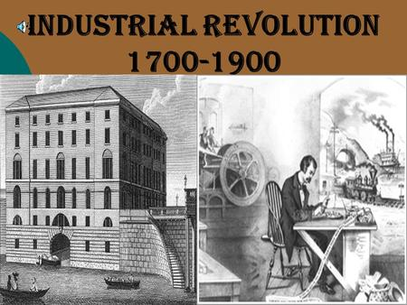 Industrial Revolution 1700-1900. PRIOR TO THE INDUSTRIAL REVOLUTION  Harsh life— social change rare  Cottage Industry  Most people lived in small towns.