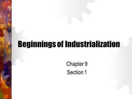 Beginnings of Industrialization Chapter 9 Section 1.