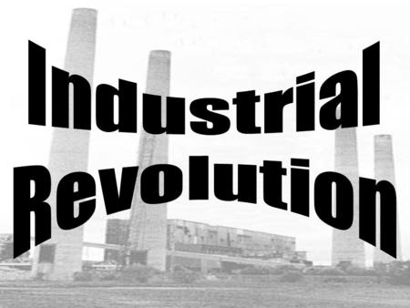 The Industrial Revolution started with the textile industry. IR quickly spread into other industries. New industries were rapidly created.