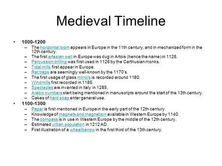 Medieval Timeline 1000-1200 –The horizontal loom appears in Europe in the 11th century, and in mechanized form in the 12th century.horizontal loom –The.