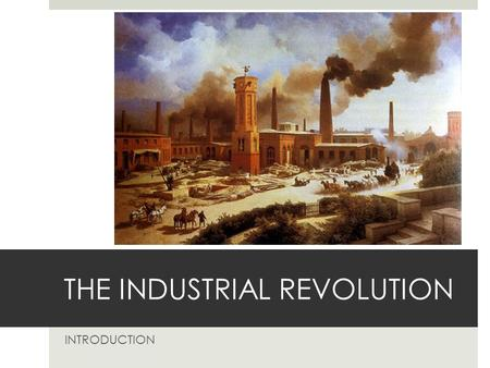 THE INDUSTRIAL REVOLUTION INTRODUCTION. BACKGROUND  Early 1700s to late 1800s.  Begins in Britain, moves across Europe and rest of the world.