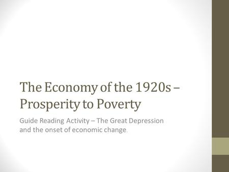 The Economy of the 1920s – Prosperity to Poverty Guide Reading Activity – The Great Depression and the onset of economic change.