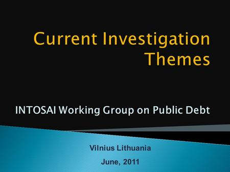 INTOSAI Working Group on Public Debt Vilnius Lithuania June, 2011.