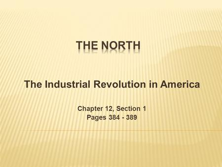 The Industrial Revolution in America Chapter 12, Section 1 Pages 384 - 389.