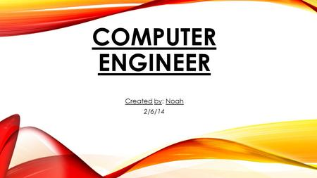 COMPUTER ENGINEER Created by: Noah 2/6/14. DEFINITION Computer engineers research, design, develop, test, and oversee the manufacture and installation.