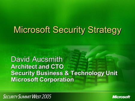 Microsoft Security Strategy David Aucsmith Architect and CTO Security Business & Technology Unit Microsoft Corporation.