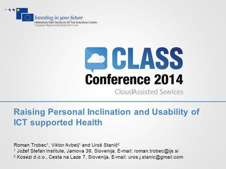Raising Personal Inclination and Usability of ICT supported Health Roman Trobec 1, Viktor Avbelj 1 and Uroš Stanič 2 1 Jožef Stefan Institute, Jamova 39,