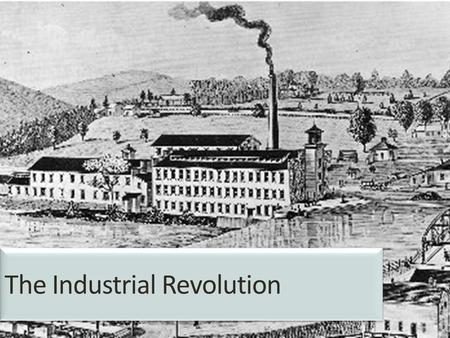 The Industrial Revolution. Journal Write Please discuss items that have been invented or greatly improved within your lifetime.