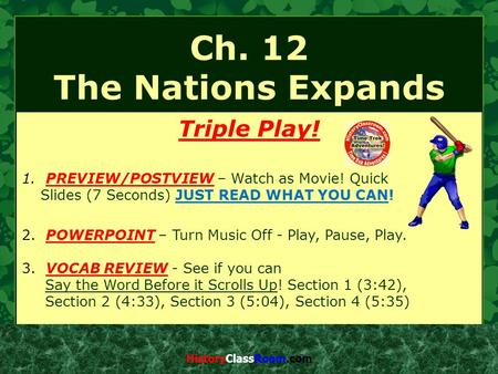 Ch. 12 The Nations Expands Triple Play! 1. PREVIEW/POSTVIEW – Watch as Movie! Quick Slides (7 Seconds) JUST READ WHAT YOU CAN! 2. POWERPOINT – Turn Music.