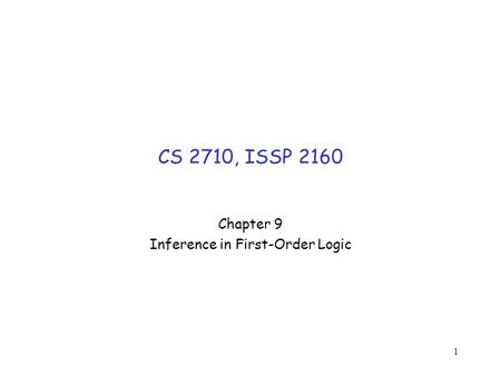 1 CS 2710, ISSP 2160 Chapter 9 Inference in First-Order Logic.