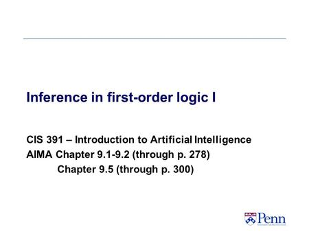 Inference in first-order logic I CIS 391 – Introduction to Artificial Intelligence AIMA Chapter 9.1-9.2 (through p. 278) Chapter 9.5 (through p. 300)