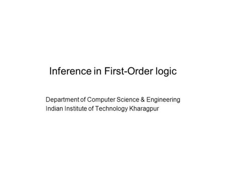 Inference in First-Order logic Department of Computer Science & Engineering Indian Institute of Technology Kharagpur.