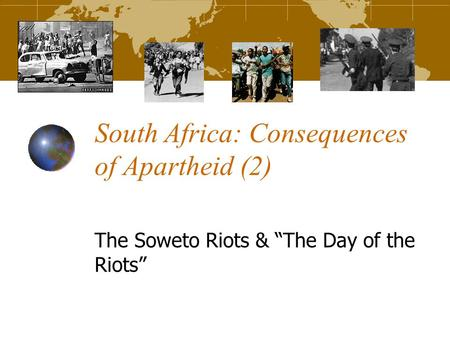 "South Africa: Consequences of Apartheid (2) The Soweto Riots & ""The Day of the Riots"""