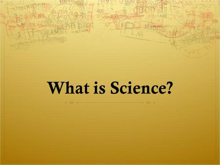 What is Science?. What is science? Science is that activity, the underlying aim of which is to further our understanding of why things happen as they.