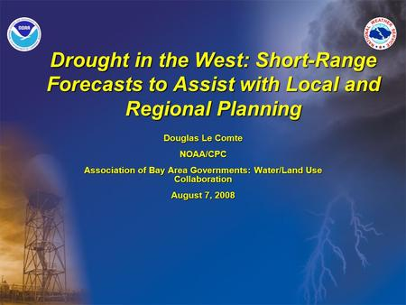 Drought in the West: Short-Range Forecasts to Assist with Local and Regional Planning Douglas Le Comte NOAA/CPC Association of Bay Area Governments: Water/Land.
