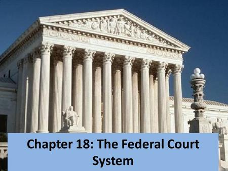 Chapter 18: The Federal Court System