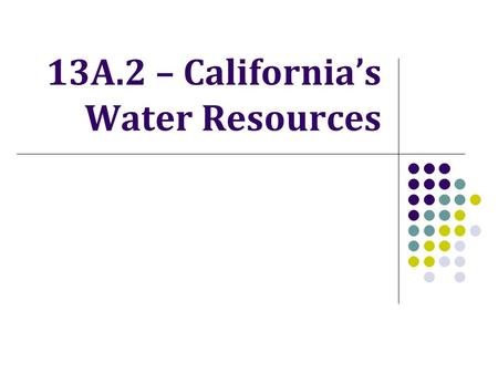 13A.2 – California's Water Resources. Do Now What are the main sources of California's fresh water?
