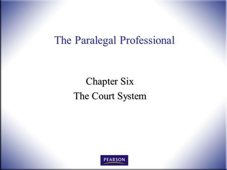 The Paralegal Professional Chapter Six The Court System.