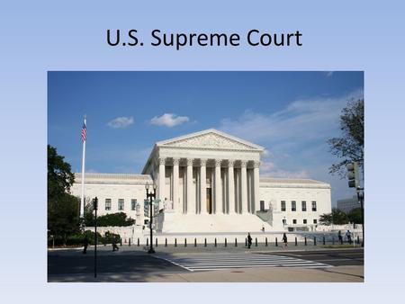 U.S. Supreme Court. The only court specifically stated in the Constitution – Led by a chief justice The highest court in the nation Justices are appointed.