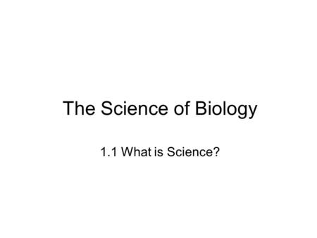 The Science of Biology 1.1 What is Science?. The Goals of Science 1. Deals only with the natural world The supernatural is outside the realm of science.