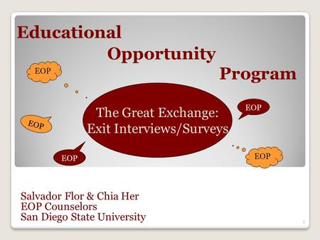 1 Salvador Flor & Chia Her EOP Counselors San Diego State University Educational Opportunity Program EOP The Great Exchange: Exit Interviews/Surveys EOP.