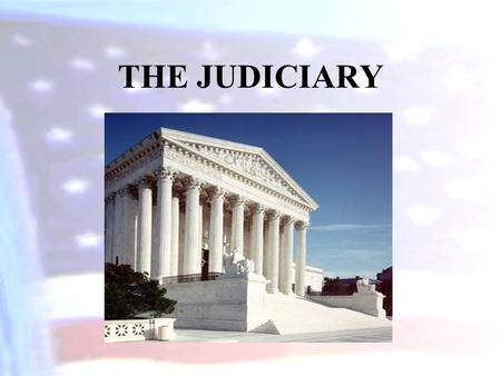 THE JUDICIARY. The Constitution and the National Judiciary Article III of the Constitution establishes: –a Supreme Court in which the judicial power of.