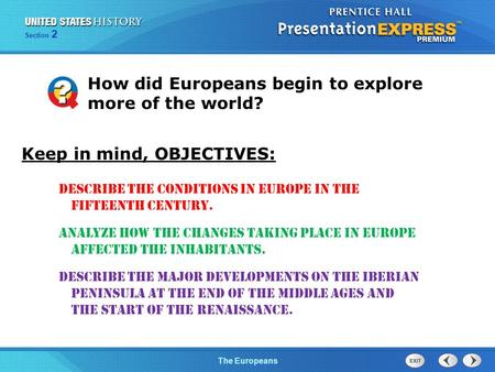 The Cold War BeginsThe Europeans Section 2 How did Europeans begin to explore more of the world? Describe the conditions in Europe in the fifteenth century.