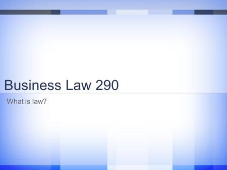 "Business Law 290 What is law?. Where does ""law"" come from Three traditional sources: Force Religion Communal Needs This belief is a form of Legal Realism."