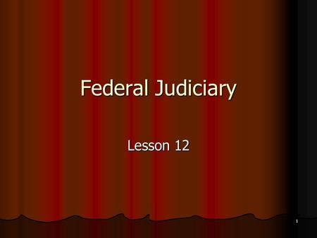 1 Federal Judiciary Lesson 12. 2 Role of the Courts What is the role of courts - resolve political issues? Presidential election Presidential election.