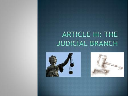  Powers of the Judicial Branch  Hear cases  Judge cases  Give decisions on cases which deal with breaking laws made by Congress  Declare constitutionality.