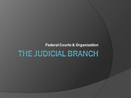 Federal Courts & Organization. SSCG16 The student will demonstrate knowledge of the operation of the federal judiciary. a. Explain the jurisdiction of.
