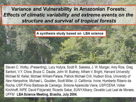 Variance and Vulnerability in Amazonian Forests: Effects of climatic variability and extreme events on the structure and survival of tropical forests Steven.