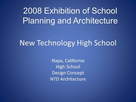 New Technology High School Napa, California High School Design Concept NTD Architecture 2008 Exhibition of School Planning and Architecture.